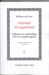 Nederland als vergaderland -opkomst en verbreiding van een vergaderregime Vree, Wilbert van
