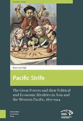 GLOBAL ASIA PACIFIC STRIFE -THE GREAT POWERS AND THEIR POL ITICAL AND ECONOMIC RIVALRIES DIJK, KEES VAN