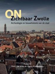 onZichtbaar Zwolle -archeologie en bouwhistorie va n de stad