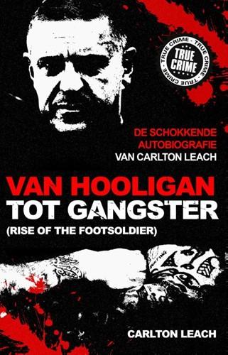 Van hooligan tot gangster -(rise of the footsoldier)de sc hokkende autobiografie van Car Leach, Carlton