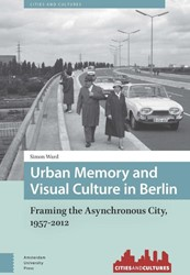 Cities and Cultures Urban Memory and Vis -framing the Asynchronous City, 1957-2012 Ward, Simon