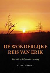 De wonderlijke reis van Erik -van micro tot macro en terug Conradie, Evert