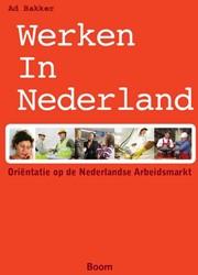 Werken in Nederland - Orientatie op de N -orientatie op de Nederlandse arbeidsmarkt Bakker, Ad