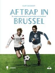 Aftrap in Brussel -de vergeten geschiedenis van h et voetbal in de hoofdstad Deswert, Kurt