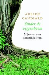 Onder de vijgeboom -Mijmeren over christelijk leve n Candiard, Adrien