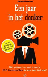 Een jaar in het donker -Wat gebeurt er met je als je 2 50 bioscoopfilms in een jaar t Hormann, Gerhard