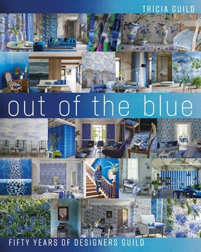 Out of the Blue -Fifty Years of Designers Guild Tricia Guild