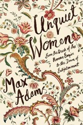 Unquiet Women -from the Dusk of the Roman Emp ire to the Dawn of the Enlight Adams, Max