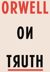 Orwell on Truth Orwell, George