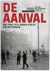 De Aanval - mei 1940, vijf dagen strijd -mei 1940, vijf dagen strijd om Rotterdam