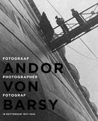 Andor von Barsy -fotograaf in Rotterdam 1927-19 42 / Photographer in Rotterdam Barsy, Andor von