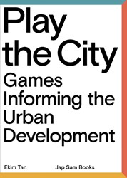 Play the City -Games Informing the Urban Deve lopment Tan, Ekim