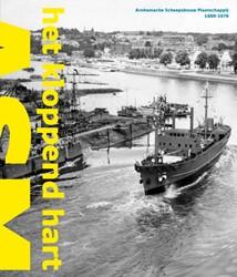 Het kloppend hart. Arnhemsche Scheepsbou -Arnhemsche scheepsbouw maatsch appij 1889-1978 Hummelen, Marlies