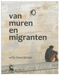 Van muren en migranten Beeckman, Willy
