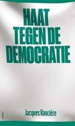 De haat tegen de democratie Ranciere, Jacques