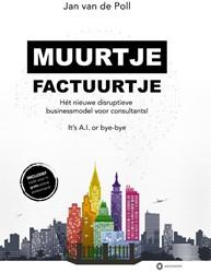 Muurtje Factuurtje -Het nieuwe disruptieve busines smodel Poll, Jan van de