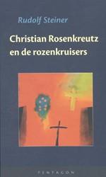 Christian Rosenkreutz en de rozenkruiser -een verzameling voordrachten, fragmenten en essays Steiner, Rudolf