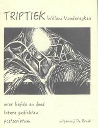 Triptiek -Over liefde en dood - Latere g edichten - Postscriptum Vandereyken, Willem