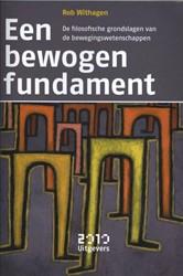 Een bewogen fundament -De filosofische grondslagen va n de bewegingswetenschappen Withagen, Rob