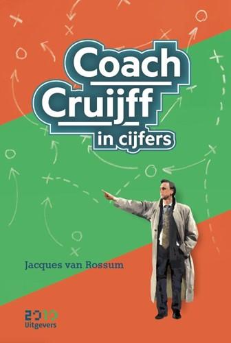 Coach Cruijff in cijfers -Was Nederlands beste voetballe r aller tijden ook een uitmunt Rossum, Jacques van
