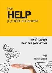 Hoe HELP jij je klant, of juist niet?&#3 -in vijf stappen naar een goed advies Bosker, Marlies