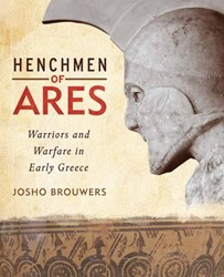Ancient Warfare Special Henchmen of Ares -warriors and warfare in early Greece Brouwers, Josho