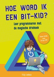 Hoe word ik een bit-kid? -leer programmeren met de magis che driehoek Ledoux, Filip