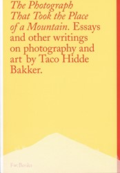 The Photograph That Took the Place of a -Essays and other writings on p hotography and art Bakker, Taco Hidde