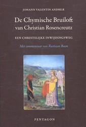 De Chymische Bruiloft van Christian Rose -een christelijke inwijdingsweg met commentaar van Bastiaan B Andreae, Johann Valentin