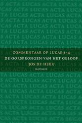 Commentaar op Lucas -de evangelie volgens Lucas en de handelingen Heer, Jos de
