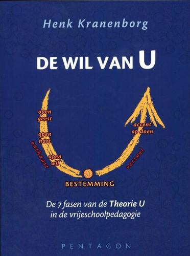 De wil van U -de 7 fasen van de theorie U in de vrijeschoolpedagogie Kranenborg, Henk