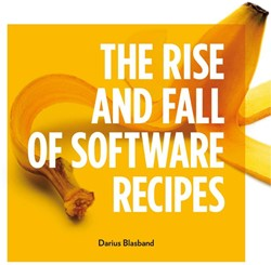 The Rise and Fall of Software Recipes -uML, ISO9000 and agile methodo logies are fairy tales. And yo Blasband, Darius