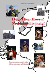 Hiep hiep hoera! Nederland is jarig& Brouwer, Emma W.