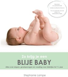 Zo krijg je een blije baby -alles over slapen, groeisprong en en eten voor kleintjes tot Lampe, Stephanie
