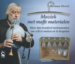 Muziek met maffe materialen -MEER DAN 100 INSTRUMENTEN OM Z ELF TE MAKEN EN TE BESPELEN Dewit, Herman