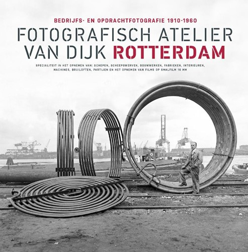 Fotografisch Atelier Van Dijk Rotterdam -Bedrijfs- en opdrachtfotografi e 1910-1960 Gierstberg, Frits