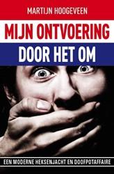 Mijn ontvoering... door het OM -een moderne heksenjacht en doo fpotaffaire Hoogeveen, Martijn