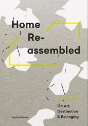 Home Reassembled -on art, destruction & belo g