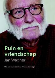 Puin en vriendschap -Persoonlijke verhalen Wagner, Jan