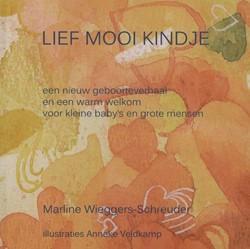 Lief mooi kindje -een nieuw geboorteverhaal en e en warm welkom voor kleine bab Wieggers-Schreuder, Marline
