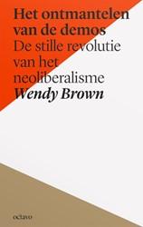 Het ontmantelen van de demos -de stille revolutie van het ne oliberalisme Brown, Wendy