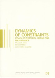 Dynamics of Constraints -essays on Notation, Editing an d Performance Assis, Paulo de