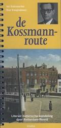 DE KOSSMANNROUTE -LITERAIR-HISTORISCHE WANDELING DOOR ROTTERDAM-NOORD OUDENAARDEN, JAN
