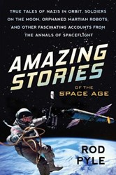 AMAZING STORIES OF THE SPACE AGE -True Tales of Nazis in Orbit, Soldiers on the Moon, Orphaned ROD PYLE