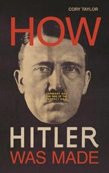 How Hitler Was Made: Germany and the Ris -Germany and the Rise of the Pe rfect Nazi Taylor, Cory