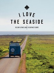 I Love the Seaside -the Surf and Travel Guide to S outhwest Europe Gossink, Dim