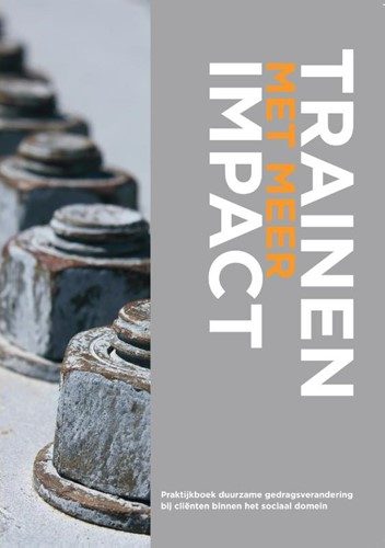 Trainen met meer impact -Praktijkboek duurzame gedragsv erandering bij clienten binne Bennenbroek, Femke
