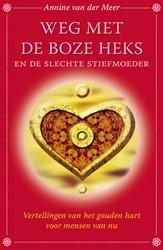 Weg met de boze heks en de slechte stief -Vertellingen van het Gouden Ha rt-Grimmsprookjes voor mensen Meer, Annine E.G. van der
