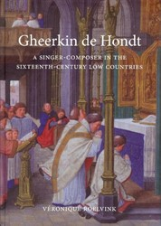 Gheerkin de Hondt -a singer-composer in the sixte enth-century Low Countries Roelvink, Veronique