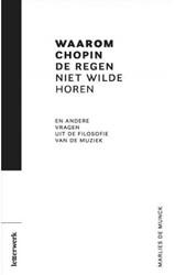 Waarom Chopin de regen niet wilde horen -en andere vragen uit de filoso fie van de muziek Munck, Marlies De